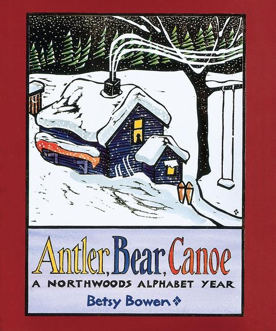 Antler, Bear, Canoe: A Northwoods Alphabet als Taschenbuch