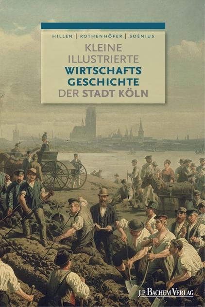 Kleine illustrierte Wirtschaftsgeschichte der Stadt Köln als eBook pdf