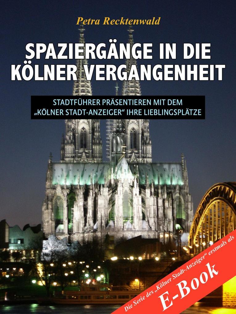 """Spaziergänge in die Kölner Vergangenheit - Stadtführer präsentieren mit dem """"Kölner Stadt-Anzeiger"""" 13 Lieblingsplätze als eBook epub"""