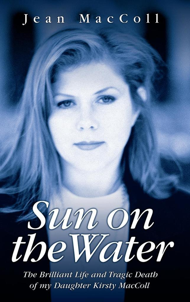 Sun On The Water - The Brilliant Life And Tragic Death Of My Daughter Kirsty Maccoll als eBook epub