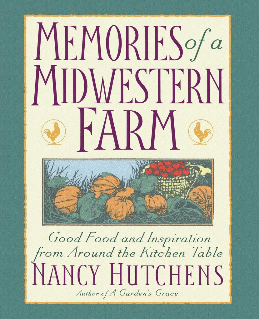 Memories of a Midwestern Farm: Good Food and Inspiration from Around the Kitchen Table als Buch (kartoniert)