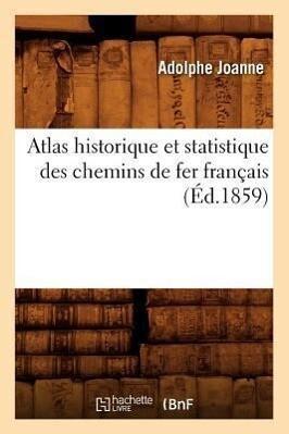 Atlas Historique Et Statistique Des Chemins de Fer Francais (Ed.1859) als Taschenbuch