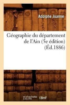 Geographie Du Departement de l'Ain (5e Edition) (Ed.1886) als Taschenbuch