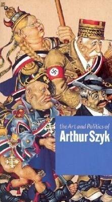 The Art and Politics of Arthur Szyk als Buch (gebunden)