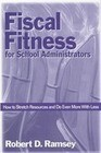 Fiscal Fitness for School Administrators: How to Stretch Resources and Do Even More with Less