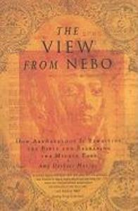 The View from Nebo: How Archaeology Is Rewriting the Bible & Reshaping the .... als Taschenbuch