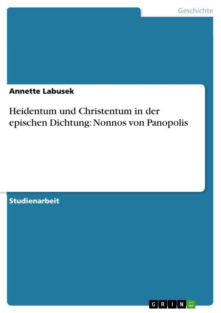 Heidentum und Christentum in der epischen Dichtung: Nonnos von Panopolis als eBook epub