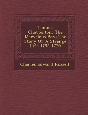 Thomas Chatterton, the Marvelous Boy: The Story of a Strange Life 1752-1770 als Taschenbuch