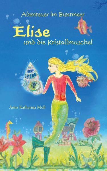 Abenteuer im Buntmeer - Elise und die Kristallmuschel als Buch (kartoniert)