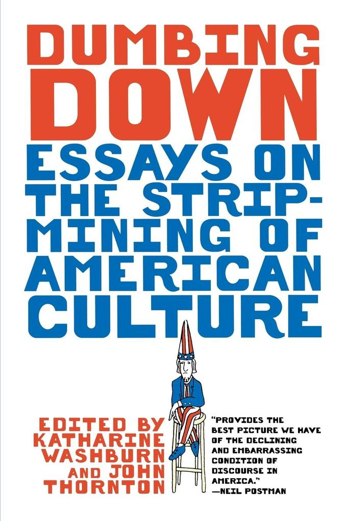 Dumbing Down - Essays on the Strip-Mining of American Culture (Paper) als Buch