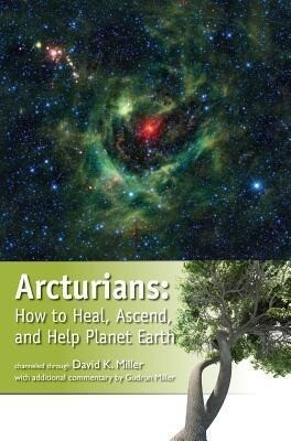 Arcturians: How to Heal, Ascend, and Help Planet Earth als Taschenbuch