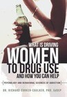 What Is Driving Women to Drug Use and How You Can Help: Psychology and Behavioral Sciences of Addiction