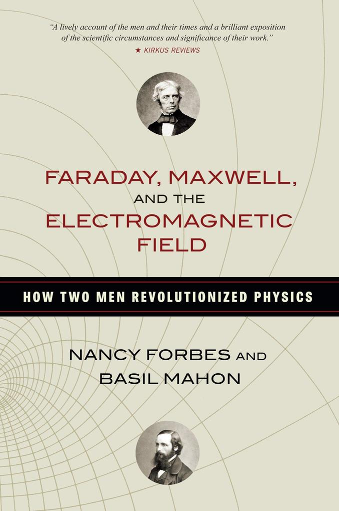 Faraday, Maxwell, and the Electromagnetic Field als Buch (gebunden)