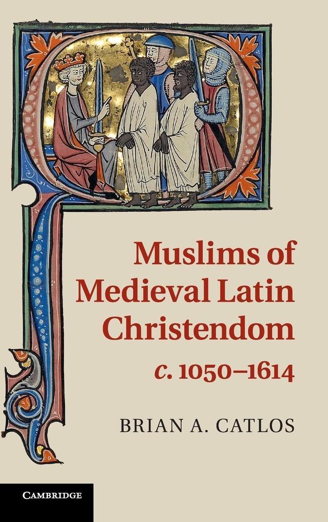 Muslims of Medieval Latin Christendom,       c.1050-1614 als Buch (gebunden)