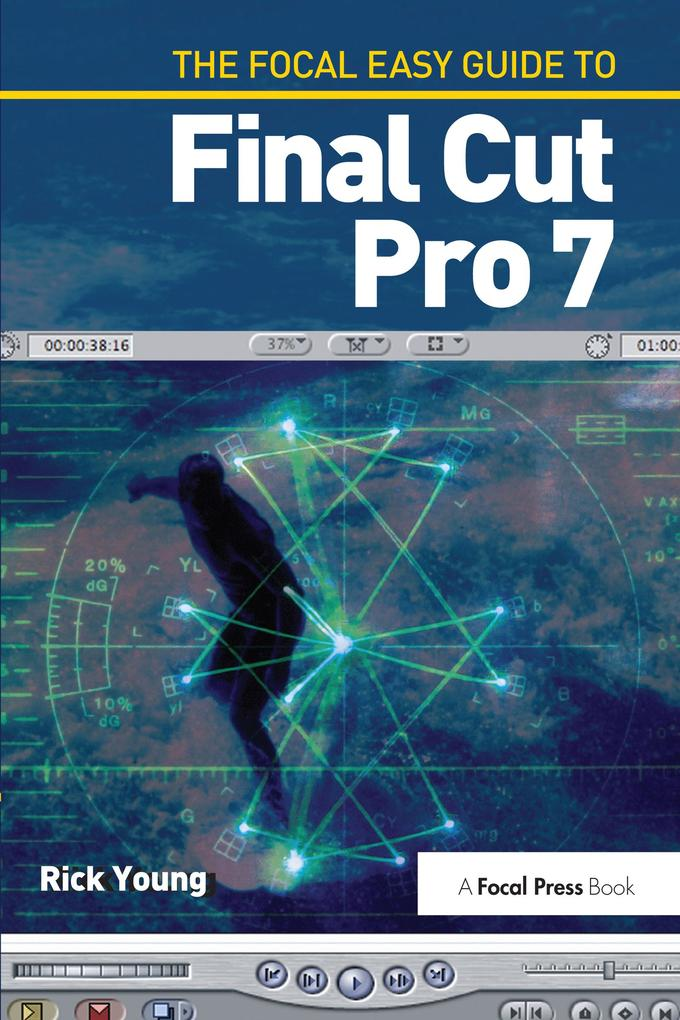 The Focal Easy Guide to Final Cut Pro 7 als eBook epub