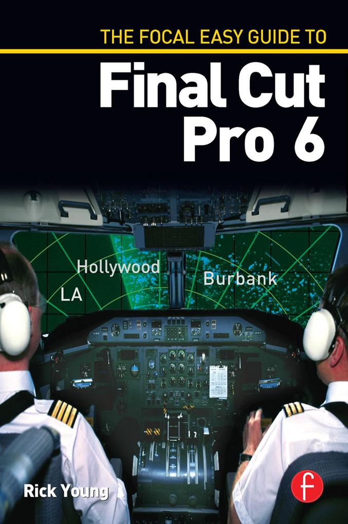 The Focal Easy Guide to Final Cut Pro 6 als eBook epub