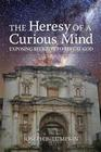 The Heresy of a Curious Mind