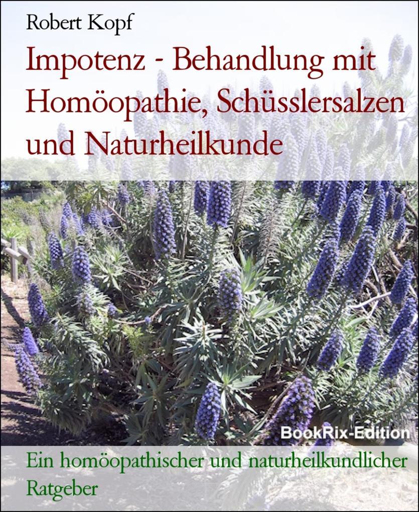 Impotenz - Behandlung mit Homöopathie, Schüsslersalzen und Naturheilkunde als eBook