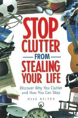 Stop Clutter from Stealing Your Life: Discover Why You Clutter and How You Can Stop als Hörbuch Kassette