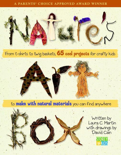 Natures Art Box: From T-Shirts to Twig Baskets, 65 Cool Projects for Crafty Kids to Make with Natural Materials You Can Find Anywhere als Taschenbuch