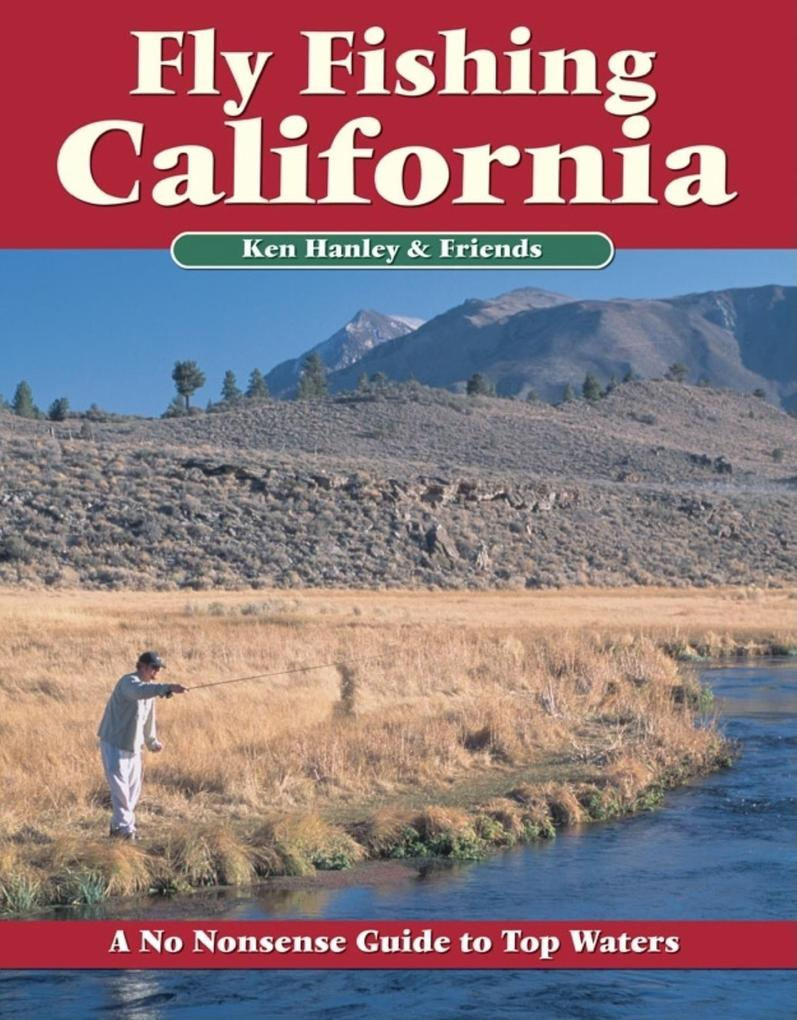 Fly Fishing California: A No Nonsense Guide to Top Waters als Taschenbuch