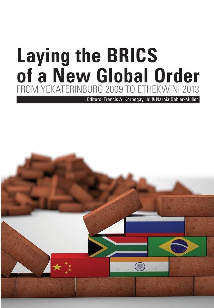 Laying the Brics of a New Global Order. from Yekaterinburg 2009 to Ethekwini 2013 als Taschenbuch