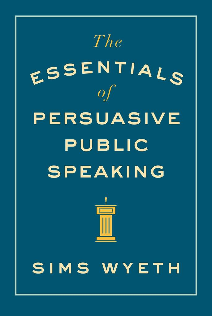 The Essentials of Persuasive Public Speaking als eBook epub