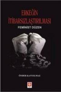 Erkegin Itibarsizlastirilmasi; Feminist Düzen als Taschenbuch
