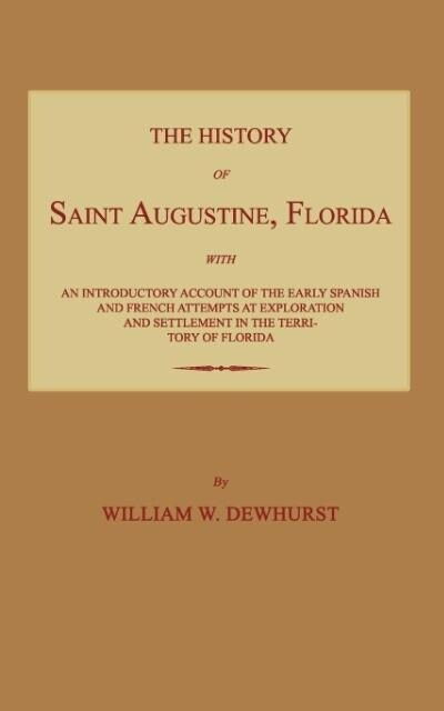 The History of Saint Augustine, Florida: With an Introductory Account of the Early Spanish and French Attempts at Exploration and Settlement in the Te als Taschenbuch