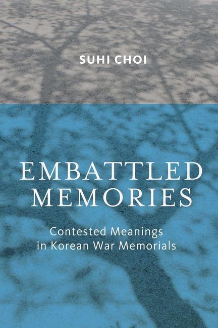Embattled Memories: Contested Meanings in Korean War Memorials als Buch (gebunden)