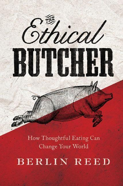 The Ethical Butcher: How Thoughtful Eating Can Change Your World als Taschenbuch