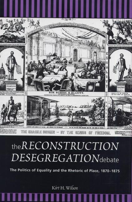 The Reconstruction Desegregation Debate: The Policies of Equality and the Rhetoric of Place, 1870-1875 als Buch (gebunden)