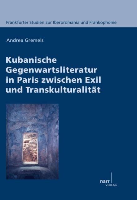 Kubanische Gegenwartsliteratur in Paris zwischen Exil und Transkulturalität als Buch (kartoniert)