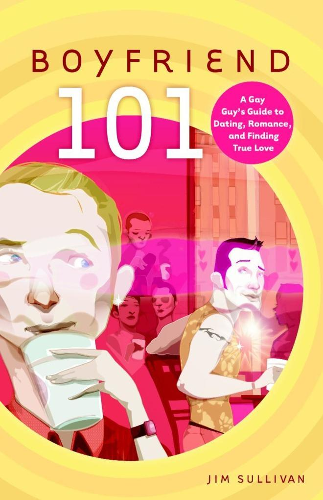 Boyfriend 101: A Gay Guy's Guide to Dating, Romance, and Finding True Love als Taschenbuch