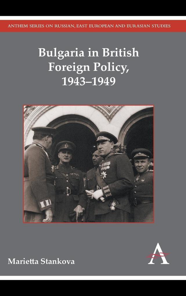 Bulgaria in British Foreign Policy, 1943-1949 als Buch (gebunden)