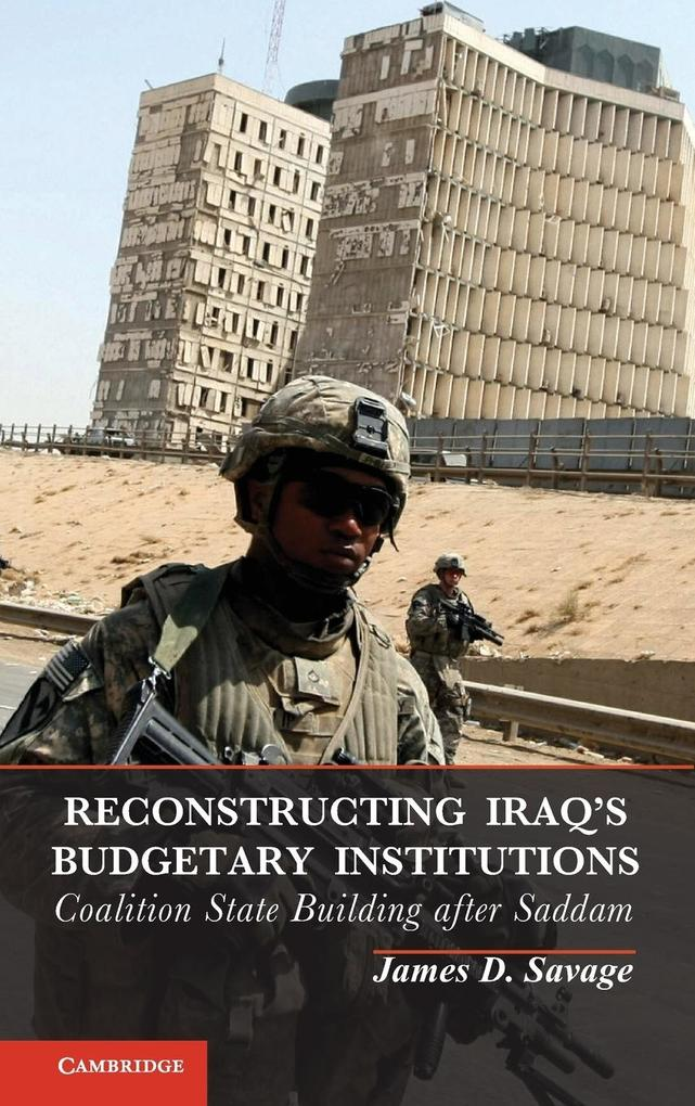 Reconstructing Iraq's Budgetary Institutions: Coalition State Building After Saddam als Buch (gebunden)