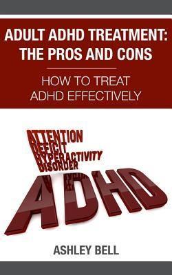 Adult ADHD Treatment: The Pros And Cons als eBook epub