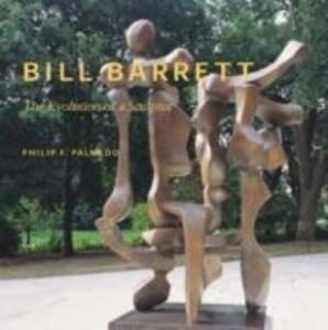 Bill Barrett: Evolution of a Sculptor als Buch (gebunden)