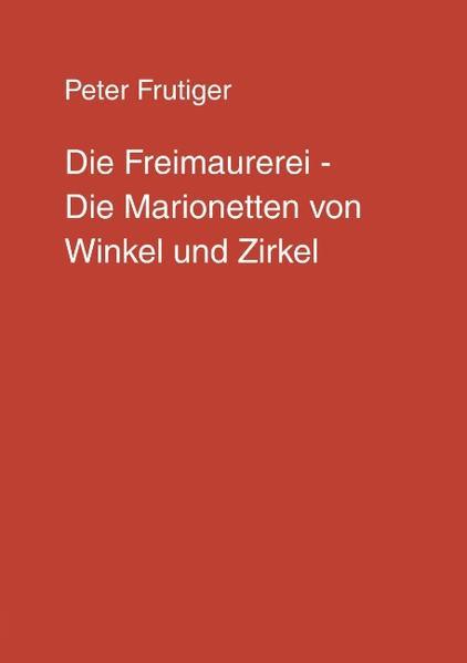 Die Freimaurerei - Die Marionetten von Winkel und Zirkel als Buch (kartoniert)