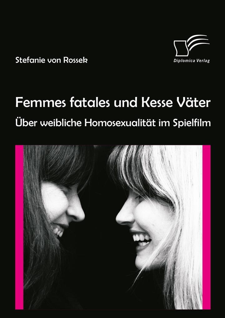 Femmes fatales und Kesse Väter: Über weibliche Homosexualität im Spielfilm als eBook pdf
