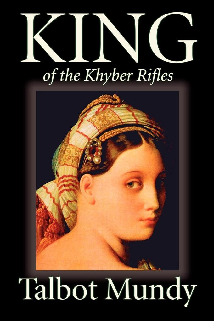 King--Of the Khyber Rifles by Talbot Mundy, Fiction, Historical, Action & Adventure als Taschenbuch