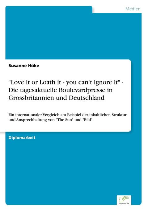 """Love it or Loath it - you can't ignore it"" - Die tagesaktuelle Boulevardpresse in Grossbritannien und Deutschland als Buch"
