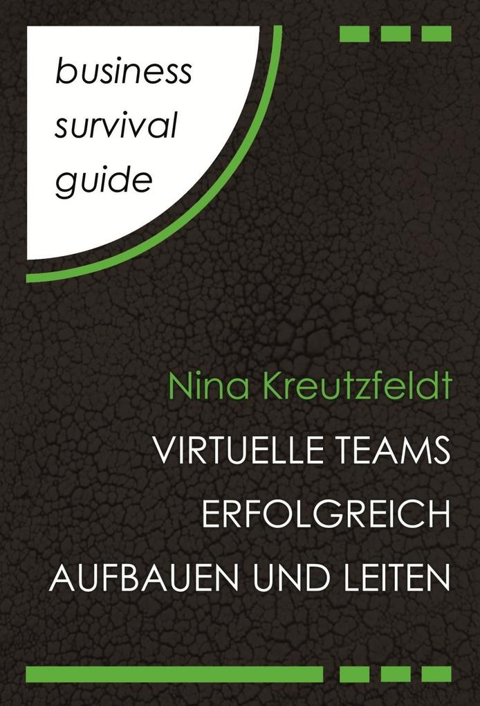 Business Survival Guide: Virtuelle Teams erfolgreich aufbauen und leiten als eBook epub
