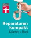 Reparaturen kompakt - Küche + Bad