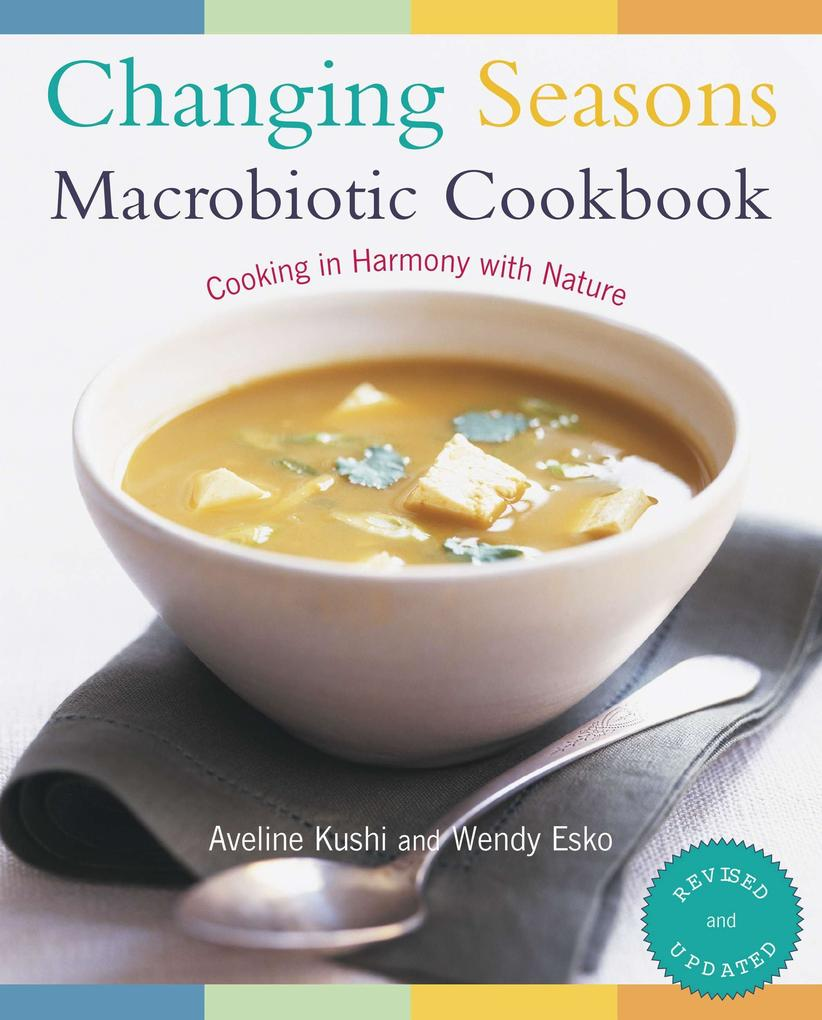 Changing Seasons Macrobiotic Cookbook: Cooking in Harmony with Nature als Taschenbuch