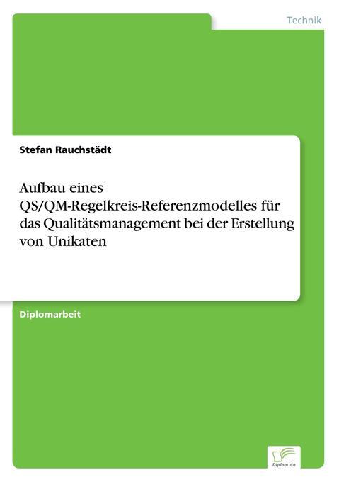 Aufbau eines QS/QM-Regelkreis-Referenzmodelles für das Qualitätsmanagement bei der Erstellung von Unikaten als Buch (kartoniert)