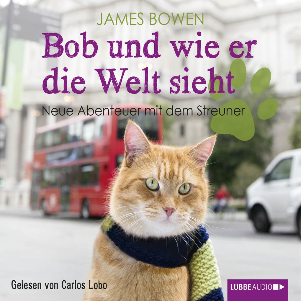 Bob und wie er die Welt sieht - Neue Abenteuer mit dem Streuner als Hörbuch Download