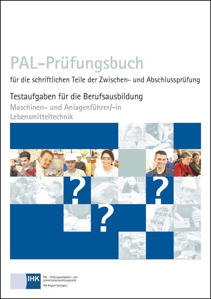 PAL-Prüfungsbuch für die schriftlichen Teile der Zwischen- und Abschlussprüfung - Maschinen- und Anlagenführer/-in Lebensmitteltechnik als Buch (kartoniert)