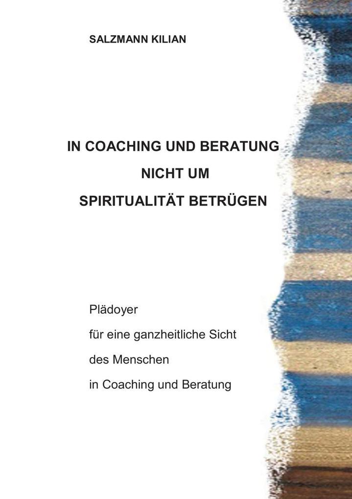In Coaching und Beratung nicht um Spiritualität betrügen als eBook epub