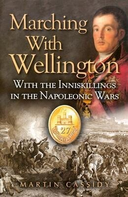 Marching with Wellington: With the Enniskillings Through the Peninsula to Waterloo als Buch